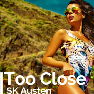 Too Close by Sk Austen Download
