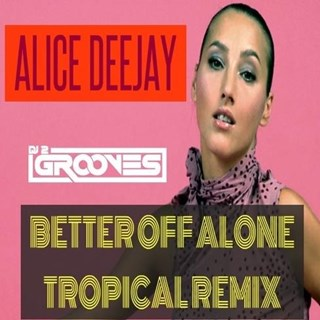 Better Off Alone by Alice DJ vs DJ 2 Grooves Download