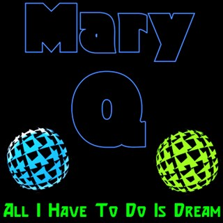 All I Have To Do Is Dream by Mary Q Download