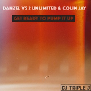 Get Ready To Pump It Up by Danzel vs 2 Unlimited & Colin Jay Download