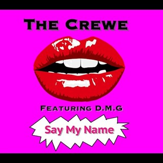 Say My Name by The Crewe ft Dmg Download