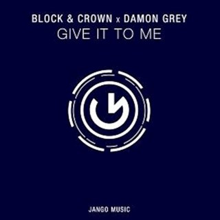 Give It To Me by Damon Grey, Block & Crown Download