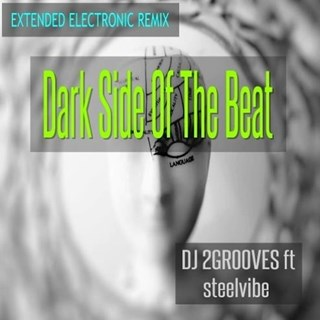 Dark Side Of The Beat by DJ 2 Grooves ft Steelyvibe Download