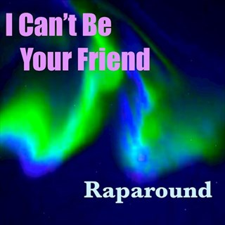 I Cant Be Your Friend by Raparound Download