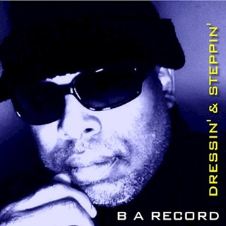 Dressin & Steppin by BA Record Download
