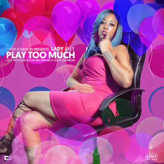 Play Too Much by Lady Jaey ft Lean Baltimore X Wooskie X Chop Johnson Download