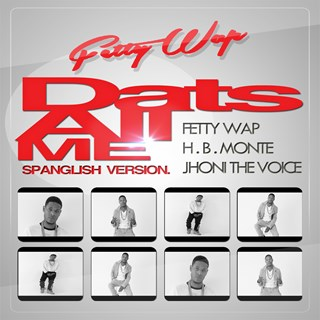 Dats All Me by Fetty Wap ft Hb Monte & Jhoni The Voice Download