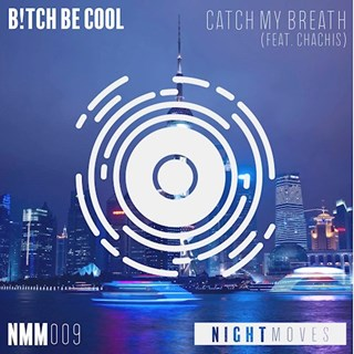Catch My Breath by Bitch Be Cool ft Chachis Download