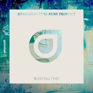 Wasting Time by Shanahan ft Ruby Prophet Download