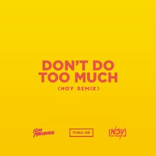 Dont Do Too Much by Tunji Ige & Ilovemakonnen Download