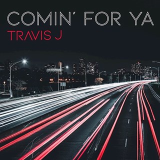 Comin For Ya by Travis J Download