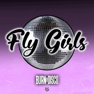 Fly Girls by Burn The Disco Download
