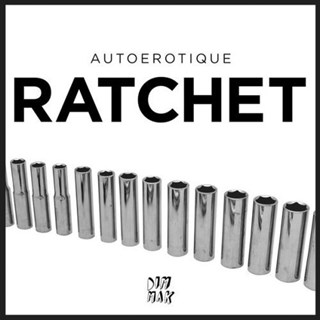 Ratchet by Autoerotique Download