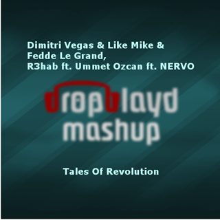 Tales Of Revolution by Dimitri Vegas & Like Mike X Fedde Le Grand & R3hab ft Ummet Ozcan & Nervo Download