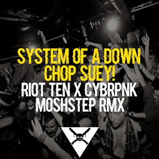Chop Suey by System Of A Down, Riot Ten, Cybrpnk Download
