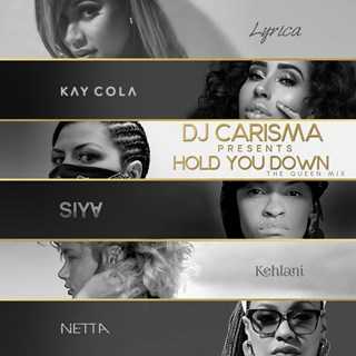 Hold You Down The Queen Mix by DJ Carisma X Lyrica Anderson X Kay Cola X Kehlani X Netta B X Siya Download