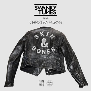 Skin & Bones by Swanky Tunes ft Christian Burns Download