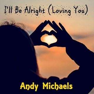 Ill Be Alright Loving You by Andy Michaels Download