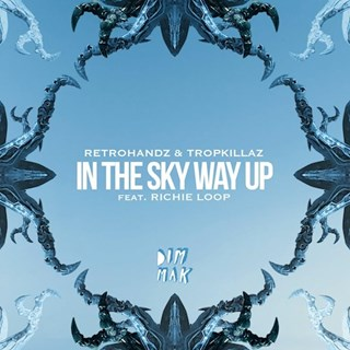 In The Sky Way Up by Retrohandz & Tropkillaz ft Richie Loop Download