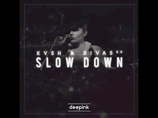 Slow Down by Kvsh & Rivas Download