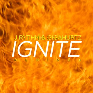 Ignite by J Rythm & Gigahurtz Download