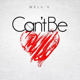 Cant Be by Melo V Download