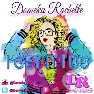 I Get It by Dameka Rochelle Download