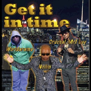 Get It In Time by Neilm ft Worldarama & Crushal Mr Luv Download