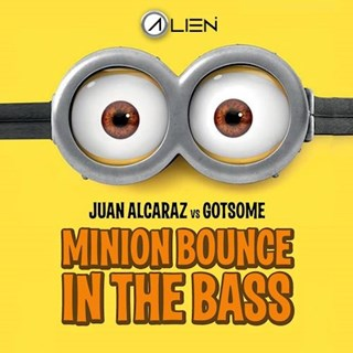 Minion Bounce In The Bass by Juan Alcaraz vs Got Some Download