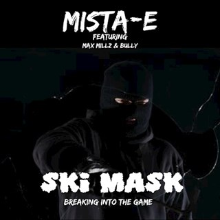 Ski Mask Breaking Into The Game by Mista E ft Max Millz & Bully Download
