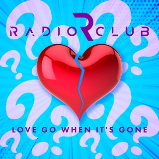 Love Go When Its Gone by Radioclub Download