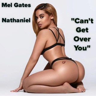 Cant Get Over You by Mel Gates ft Nathaniel Download