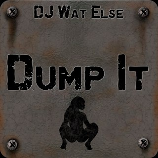 Dump It by DJ Wat Else Download