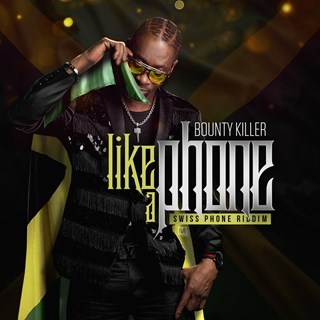 Like A Phone by Swiss Ivory ft Bounty Killer Download