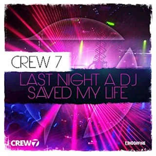 Last Night A DJ Saved My Life by Crew 7 Download