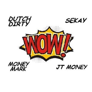 Wow by Dutch Dirty ft Sekay, Money Mark Diggla & Jt Money Download