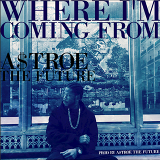 Where Im Coming From by Astroe The Future Download