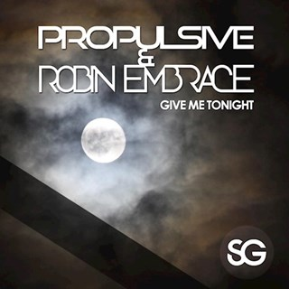 Give Me Tonight by Propulsive & Robin Embrace Download