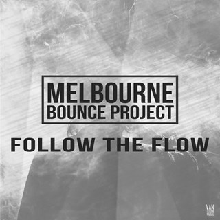 Follow The Flow by Melbourne Bounce Project Download