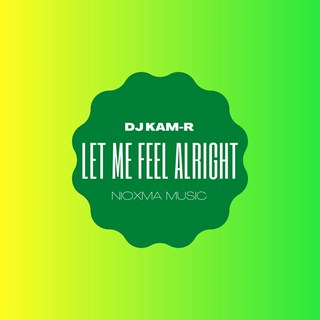 Let Me Feel Alright by DJ Kam R Download