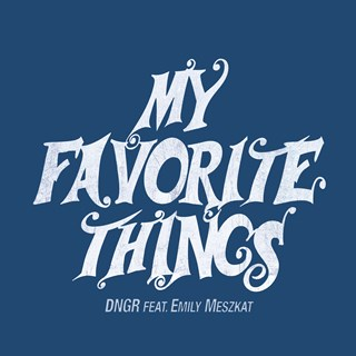 My Favorite Things by Dngr ft Emily Meszkat Download