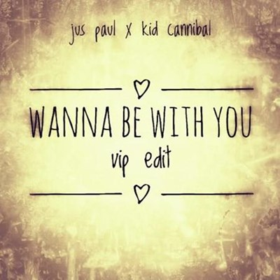 Jus Paul X Kid Cannibal - Wanna Be With You (VIP Edit)