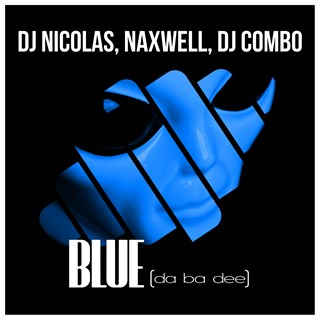 Blue Da Ba Dee by DJ Nicolas, Naxwell, DJ Combo Download