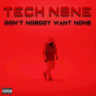 Dont Nobody Want None by Tech N9ne Download