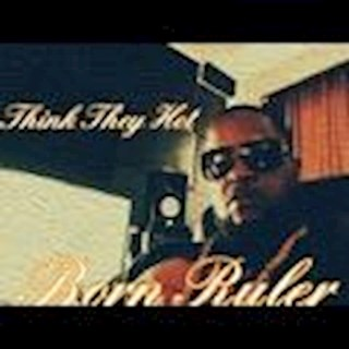 Think They Hot by Born Ruler Download