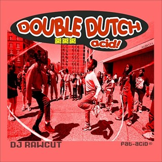 Double Dutch Acid by DJ Rawcut Download