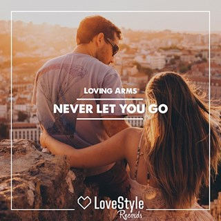 Never Let You Go by Loving Arms Download