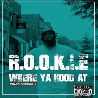 Where Ya Hood At by Rookie Download