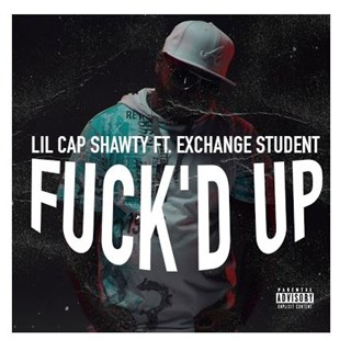 Fked Up by Lil Cap Shawty ft Exchange Student Download