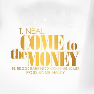 Come To The Money by T Neal ft Ricco Barrino & Colonel Loud Download